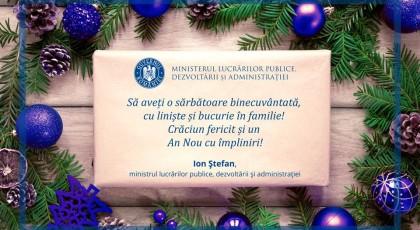 Crăciun fericit și un An Nou plin cu împliniri! Ion Ștefan – ministrul lucrărilor publice, dezvoltării și administrației