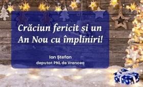 Crăciun fericit și un An Nou plin cu împliniri! Ion Ștefan –  deputat PNL Vrancea